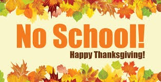 There will be NO school starting Mon, 11/19 to Fri, 11/23 so that we can celebrate Thankgiving!!